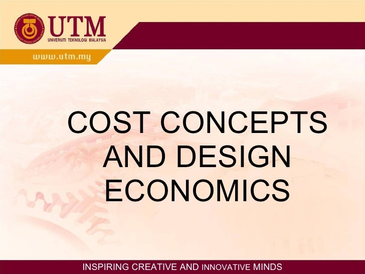 COST CONCEPTS AND DESIGN ECONOMICS INSPIRING CREATIVE AND  INNOVATIVE  MINDS