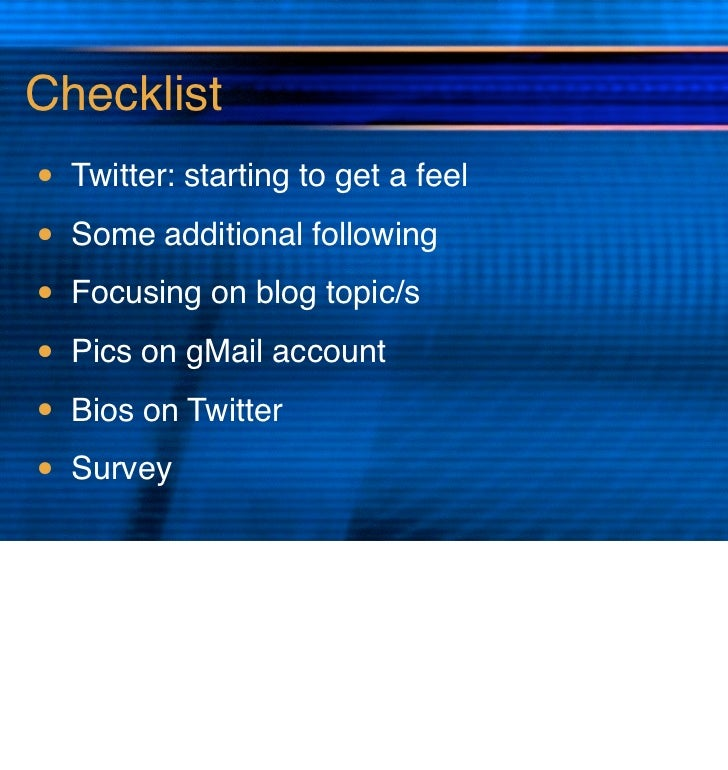 Checklist• Twitter: starting to get a feel• Some additional following• Focusing on blog topic/s• Pics on gMail account• Bi...
