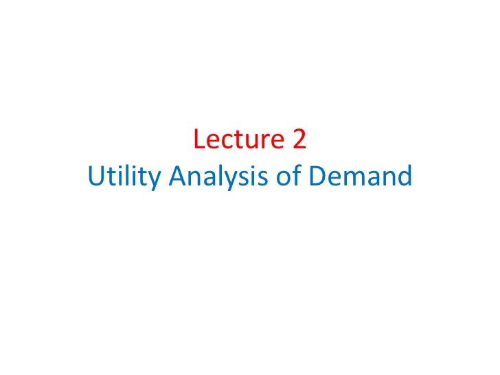 Lecture 2Utility Analysis of Demand