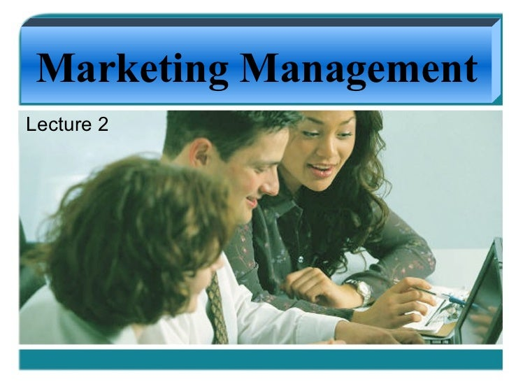 Lecture 2 Marketing Management