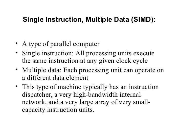 Single Instruction, Multiple Data (SIMD):• A type of parallel computer• Single instruction: All processing units execute  ...