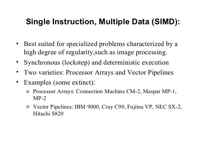 Single Instruction, Multiple Data (SIMD):• Best suited for specialized problems characterized by a  high degree of regular...