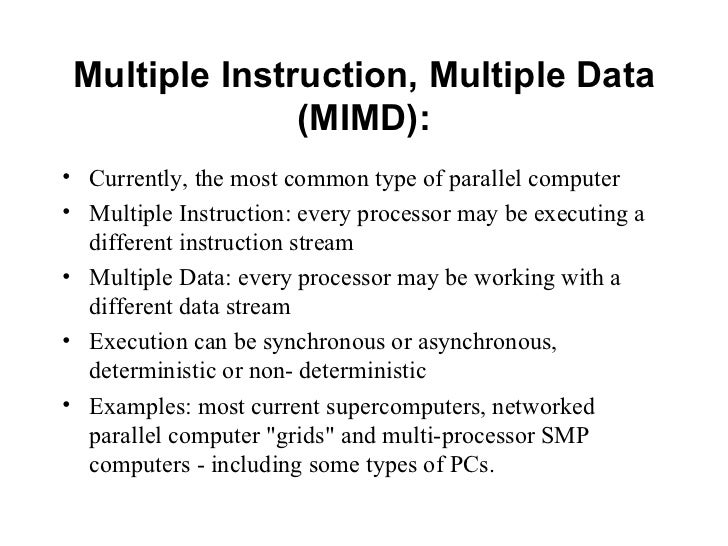 Multiple Instruction, Multiple Data               (MIMD):• Currently, the most common type of parallel computer• Multiple ...