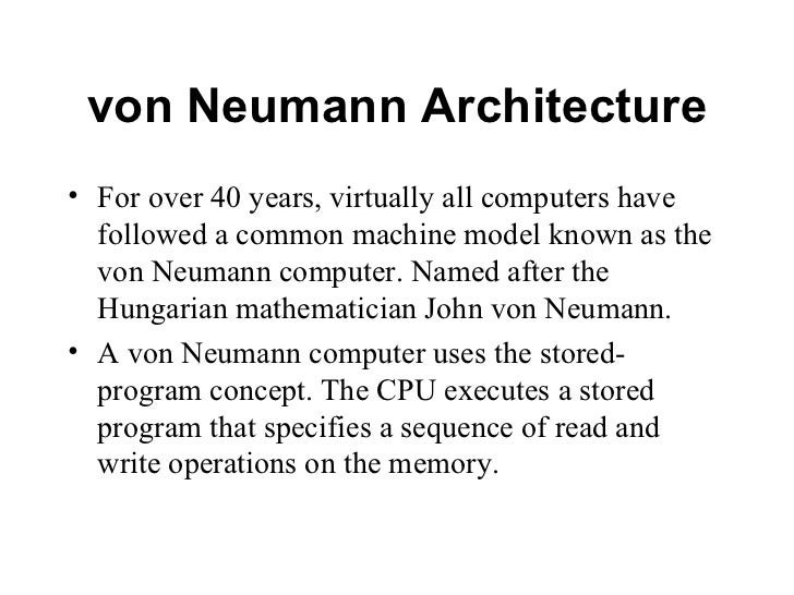 von Neumann Architecture• For over 40 years, virtually all computers have  followed a common machine model known as the  v...