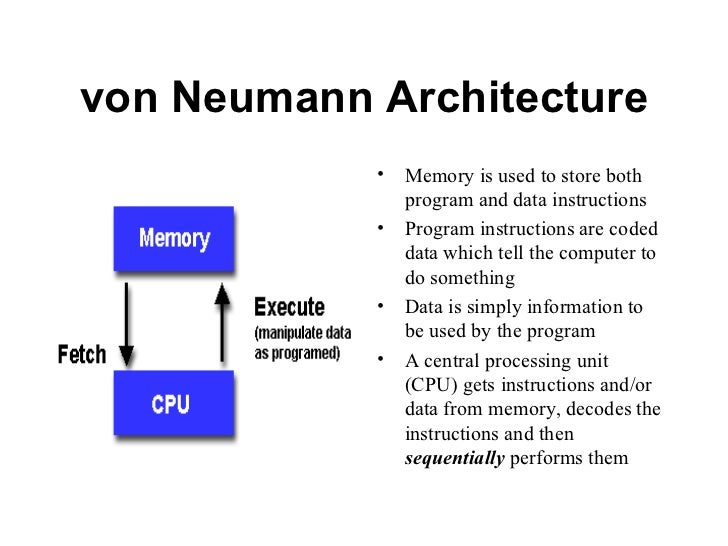 von Neumann Architecture            •   Memory is used to store both                program and data instructions         ...