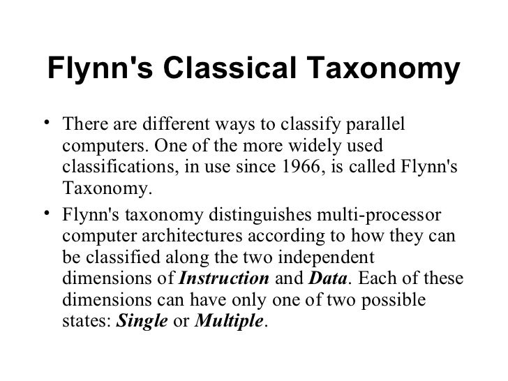 Flynns Classical Taxonomy• There are different ways to classify parallel  computers. One of the more widely used  classifi...