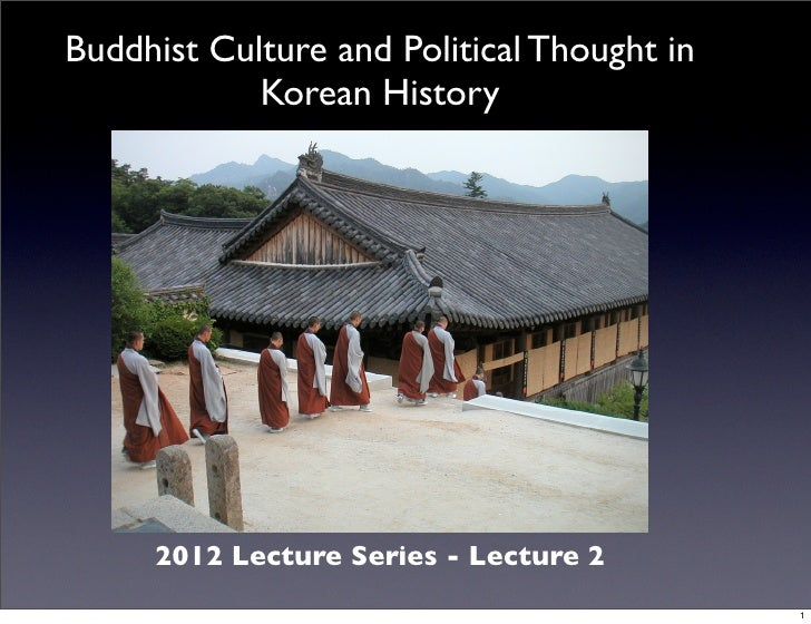 Buddhist Culture and Political Thought in            Korean History     2012 Lecture Series - Lecture 2                   ...