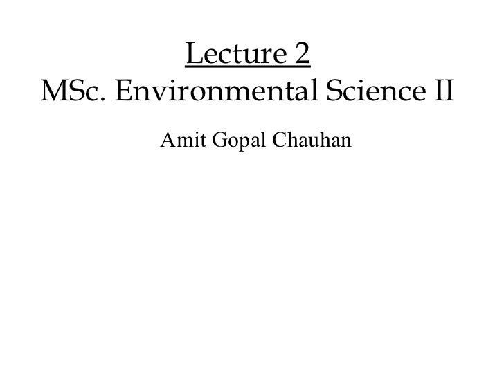 Lecture 2MSc. Environmental Science II        Amit Gopal Chauhan