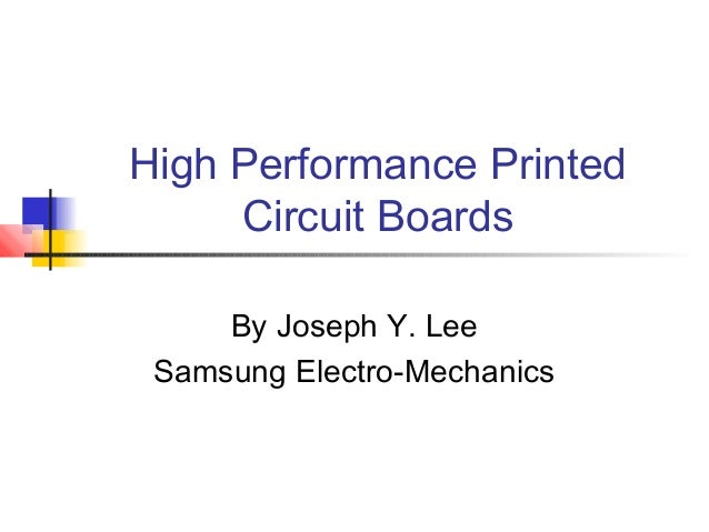High Performance Printed     Circuit Boards     By Joseph Y. Lee Samsung Electro-Mechanics