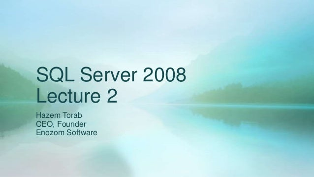 SQL Server 2008Lecture 2Hazem TorabCEO, FounderEnozom Software