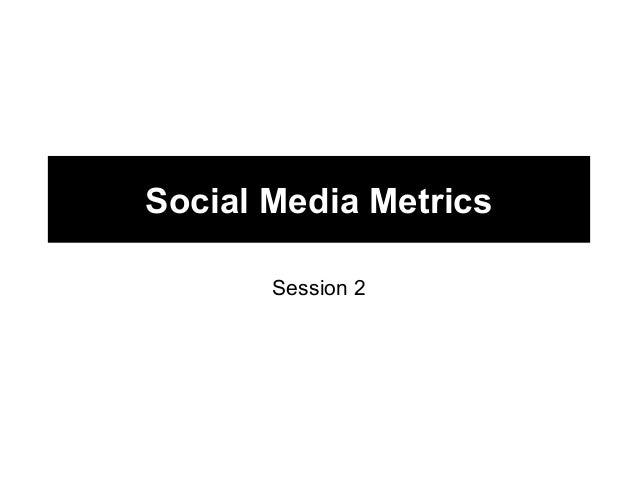 Social Media Metrics       Session 2