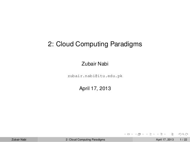 2: Cloud Computing Paradigms                              Zubair Nabi                    zubair.nabi@itu.edu.pk           ...