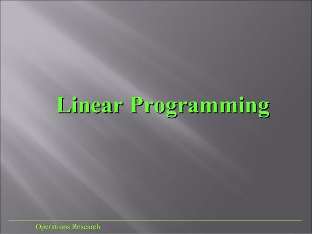 ___________________________________________________________________________ Operations Research Linear ProgrammingLinear P...