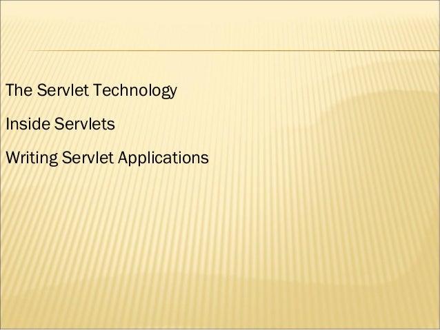The Servlet Technology Inside Servlets Writing Servlet Applications