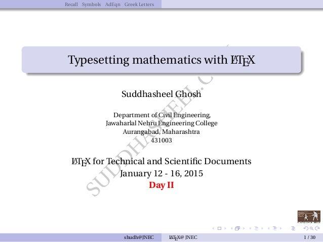 SU D D H ASH EEL.CO M Recall Symbols AdEqn Greek Letters Typesetting mathematics with LATEX Suddhasheel Ghosh Department o...