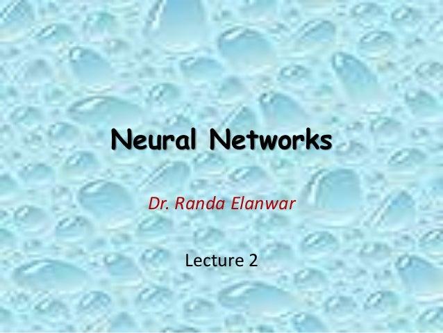 Neural Networks Dr. Randa Elanwar Lecture 2
