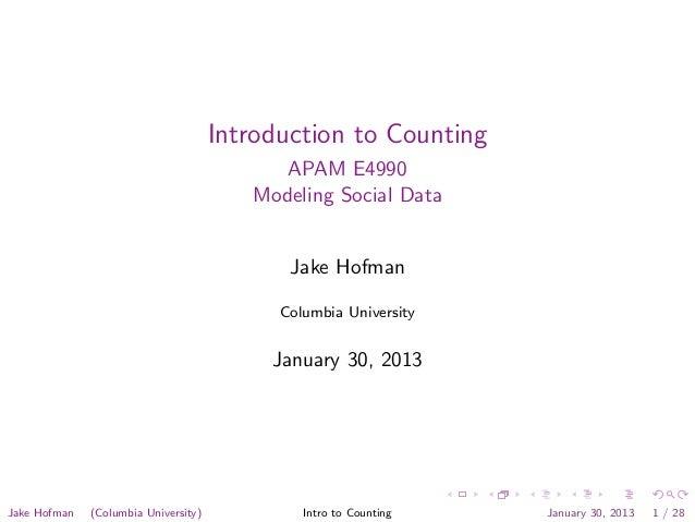 Introduction to Counting APAM E4990 Modeling Social Data Jake Hofman Columbia University January 30, 2013 Jake Hofman (Col...