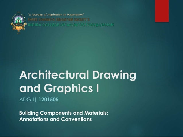 Architectural Drawing and Graphics I ADG I| 1201505 Building Components and Materials: Annotations and Conventions