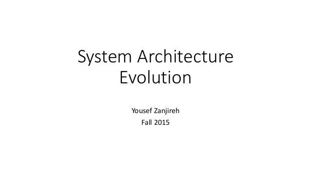 System Architecture Evolution Yousef Zanjireh Fall 2015