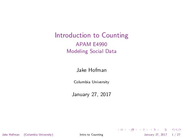 Introduction to Counting APAM E4990 Modeling Social Data Jake Hofman Columbia University January 27, 2017 Jake Hofman (Col...