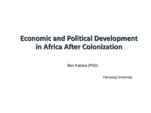 Economic and Political Development in Africa After Colonization Hanyang University Ben Katoka (PhD)