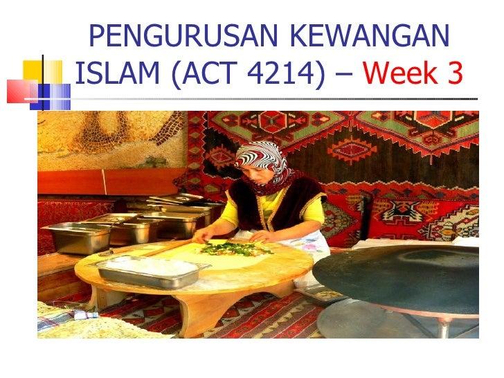 PENGURUSAN KEWANGAN ISLAM (ACT 4214) –  Week 3