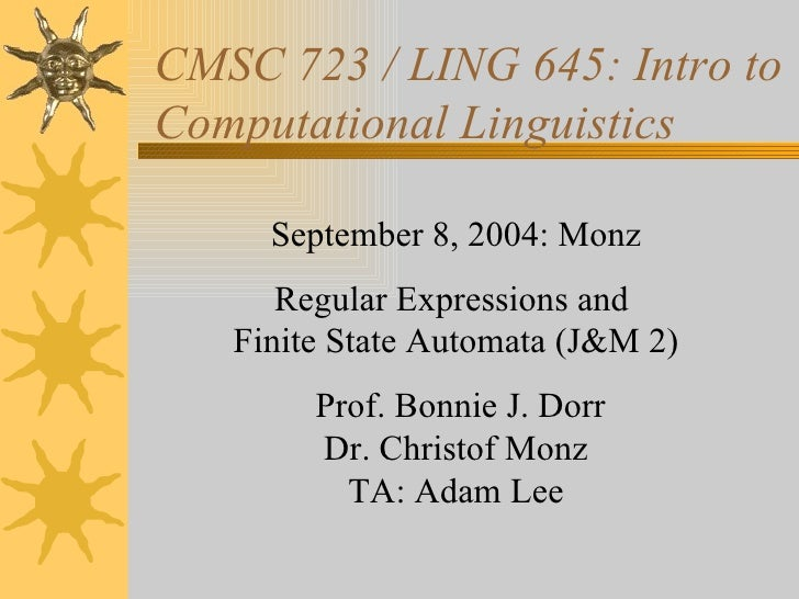 CMSC 723 / LING 645: Intro to Computational Linguistics September 8, 2004: Monz Regular Expressions and  Finite State Auto...