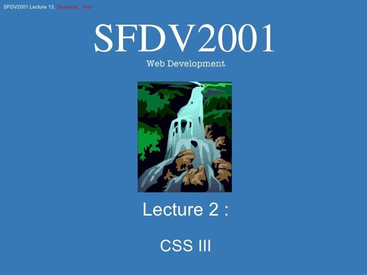 Lecture 2 : CSS III SFDV2001 Web Development