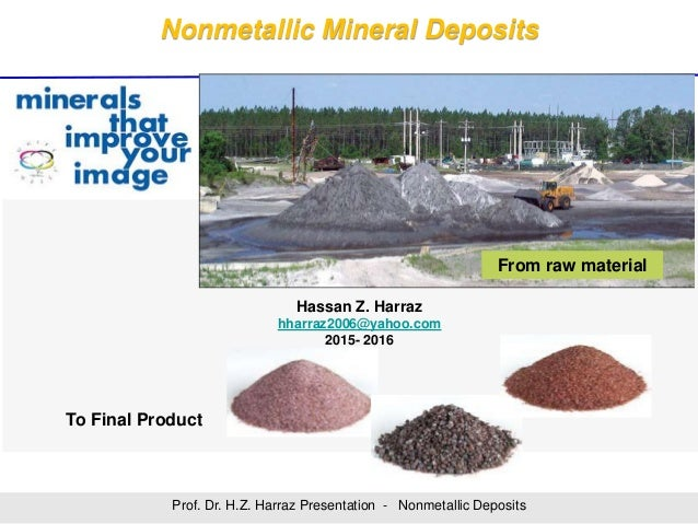 Nonmetallic Mineral Deposits Prof. Dr. H.Z. Harraz Presentation - Nonmetallic Deposits To Final Product From raw material ...