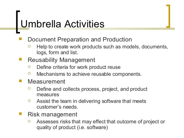 Umbrella Activities   Document Preparation and Production   Help to create work products such as models, documents,  log...