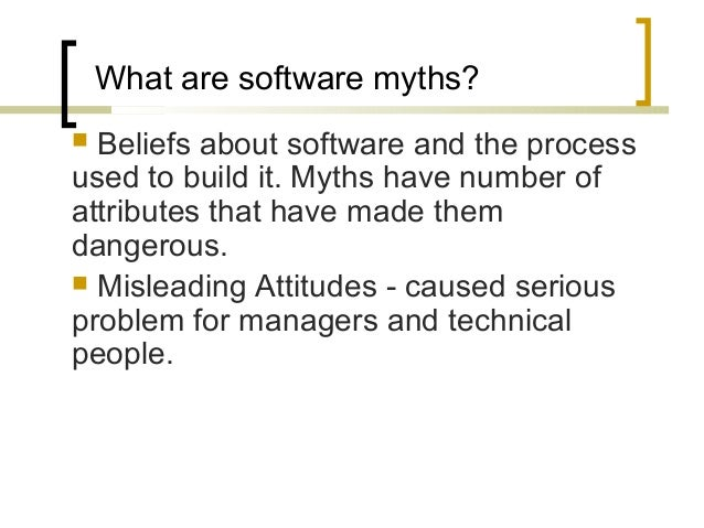 What are software myths?   Beliefs about software and the process  used to build it. Myths have number of  attributes tha...