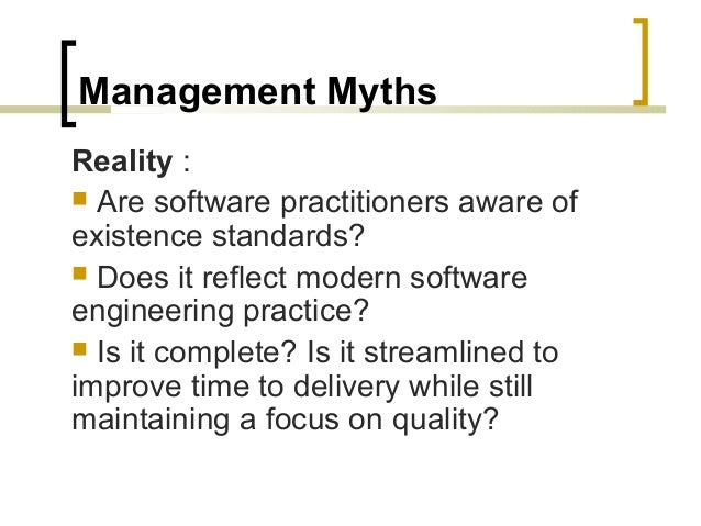 Management Myths  Reality :   Are software practitioners aware of  existence standards?   Does it reflect modern softwar...