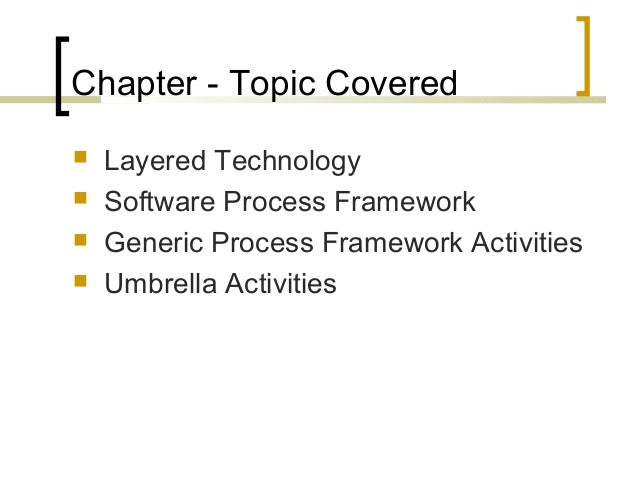 Chapter - Topic Covered   Layered Technology   Software Process Framework   Generic Process Framework Activities   Umb...