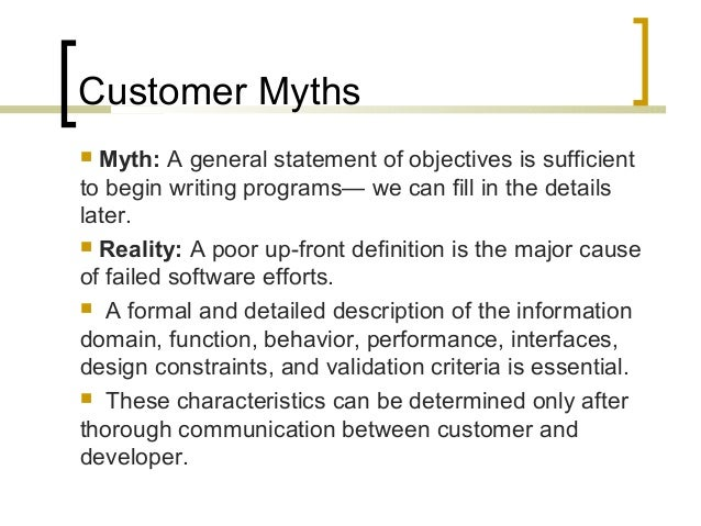 Customer Myths   Myth: A general statement of objectives is sufficient  to begin writing programs— we can fill in the det...
