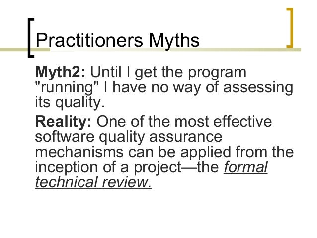 """Practitioners Myths  Myth2: Until I get the program  """"running"""" I have no way of assessing  its quality.  Reality: One of t..."""