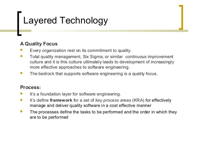 Layered Technology  A Quality Focus   Every organization rest on its commitment to quality.   Total quality management, ...