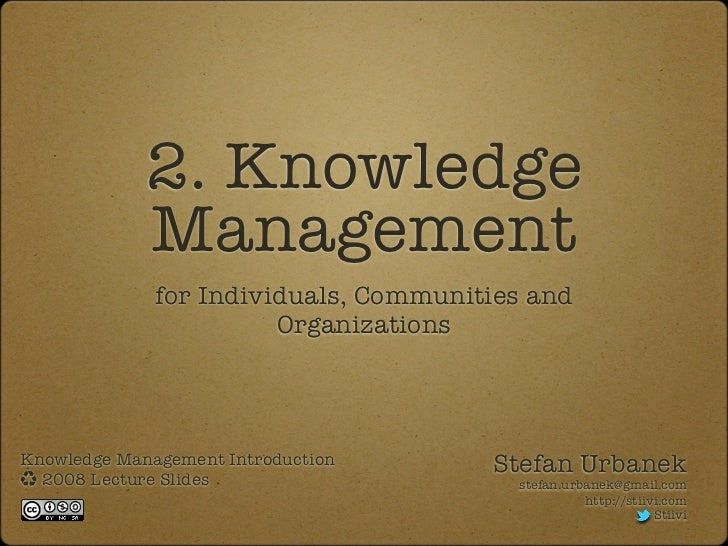 2. Knowledge             Management              for Individuals, Communities and                        OrganizationsKnow...
