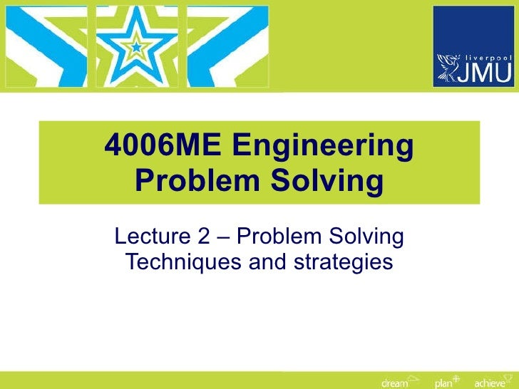 4006ME Engineering Problem Solving Lecture 2 – Problem Solving Techniques and strategies