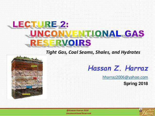 Hassan Z. Harraz hharraz2006@yahoo.com Spring 2018 @Hassan Harraz 2018 Unconventional reservoir @Hassan Harraz 2018 Unconv...