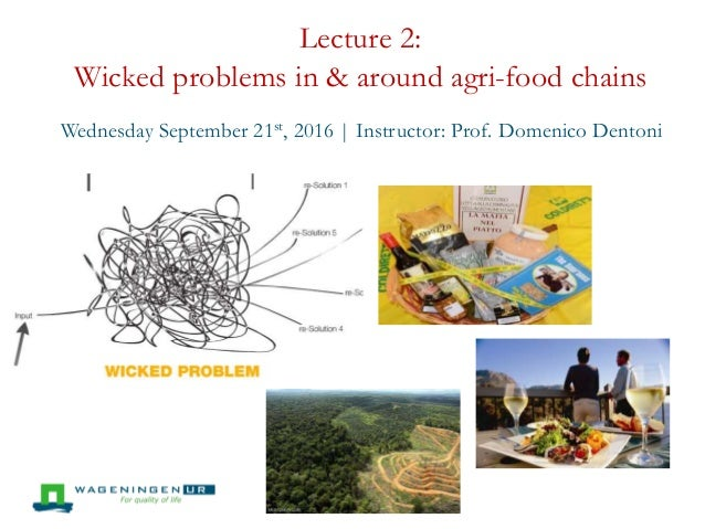 Lecture 2: Wicked problems in & around agri-food chains Wednesday September 21st, 2016 | Instructor: Prof. Domenico Dentoni