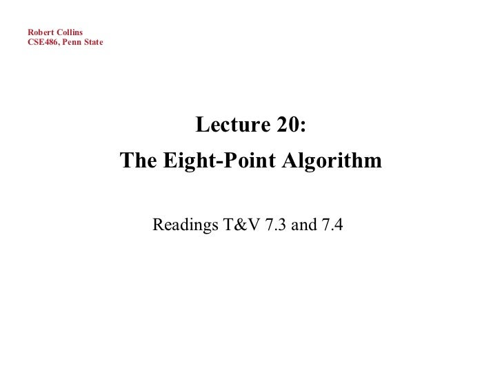 Robert CollinsCSE486, Penn State                             Lecture 20:                     The Eight-Point Algorithm    ...