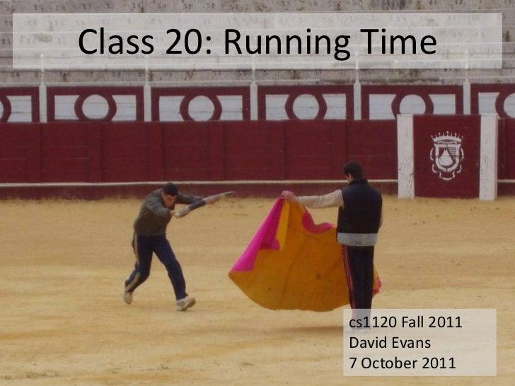 Class 20: Running Time                cs1120 Fall 2011                David Evans                7 October 2011