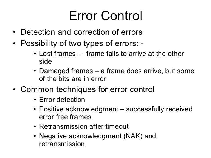 Error Control <ul><li>Detection and correction of errors </li></ul><ul><li>Possibility of two types of errors: - </li></ul...