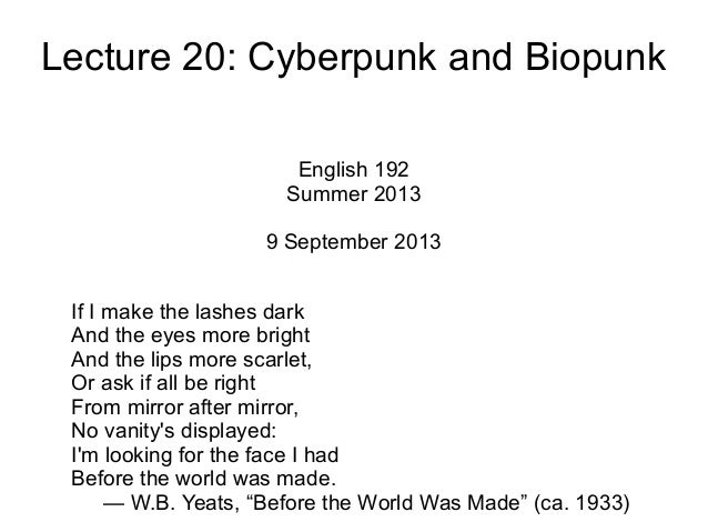 Lecture 20: Cyberpunk and Biopunk English 192 Summer 2013 9 September 2013 If I make the lashes dark And the eyes more bri...
