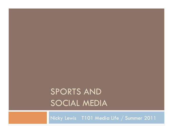 SPORTS ANDSOCIAL MEDIANicky Lewis T101 Media Life / Summer 2011