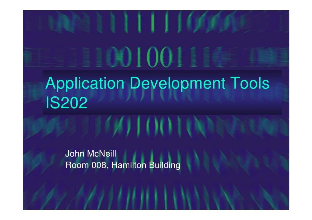 Application Development Tools IS202    John McNeill   Room 008, Hamilton Building