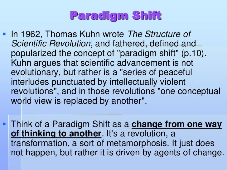 thomas kuhns concept of a paradigm shift philosophy essay Critique of a postmodern philosophy thomas kuhn the shift occurred from classical learning to it was he who gave the concept of subject and object.