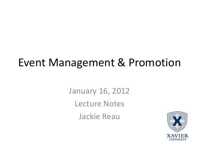 Event Management & Promotion        January 16, 2012          Lecture Notes           Jackie Reau