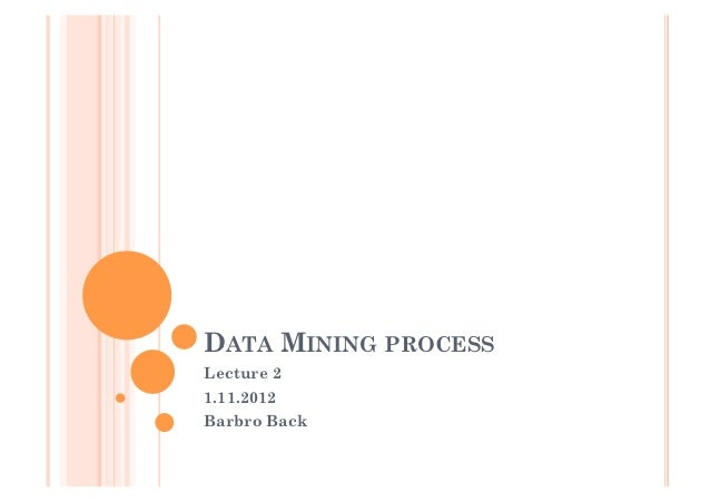 DATA MINING PROCESSLecture 21.11.2012Barbro Back