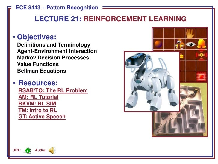LECTURE 21: REINFORCEMENT LEARNING<br /><ul><li>Objectives:Definitions and TerminologyAgent-Environment InteractionMarkov ...